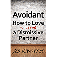 Avoidant: How to Love (or Leave) a Dismissive Partner (English Edition)