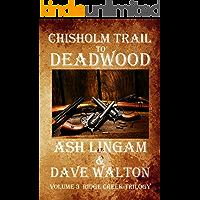Chisholm Trail to Deadwood: A Western Adventure (The Ridge Creek Trilogy Book 3)