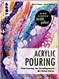 Acrylic Pouring. Der neue Acrylmal-Trend: BILDER gießen!: Fluid Painting. Das Grundlagenbuch. Mit Online-Videos