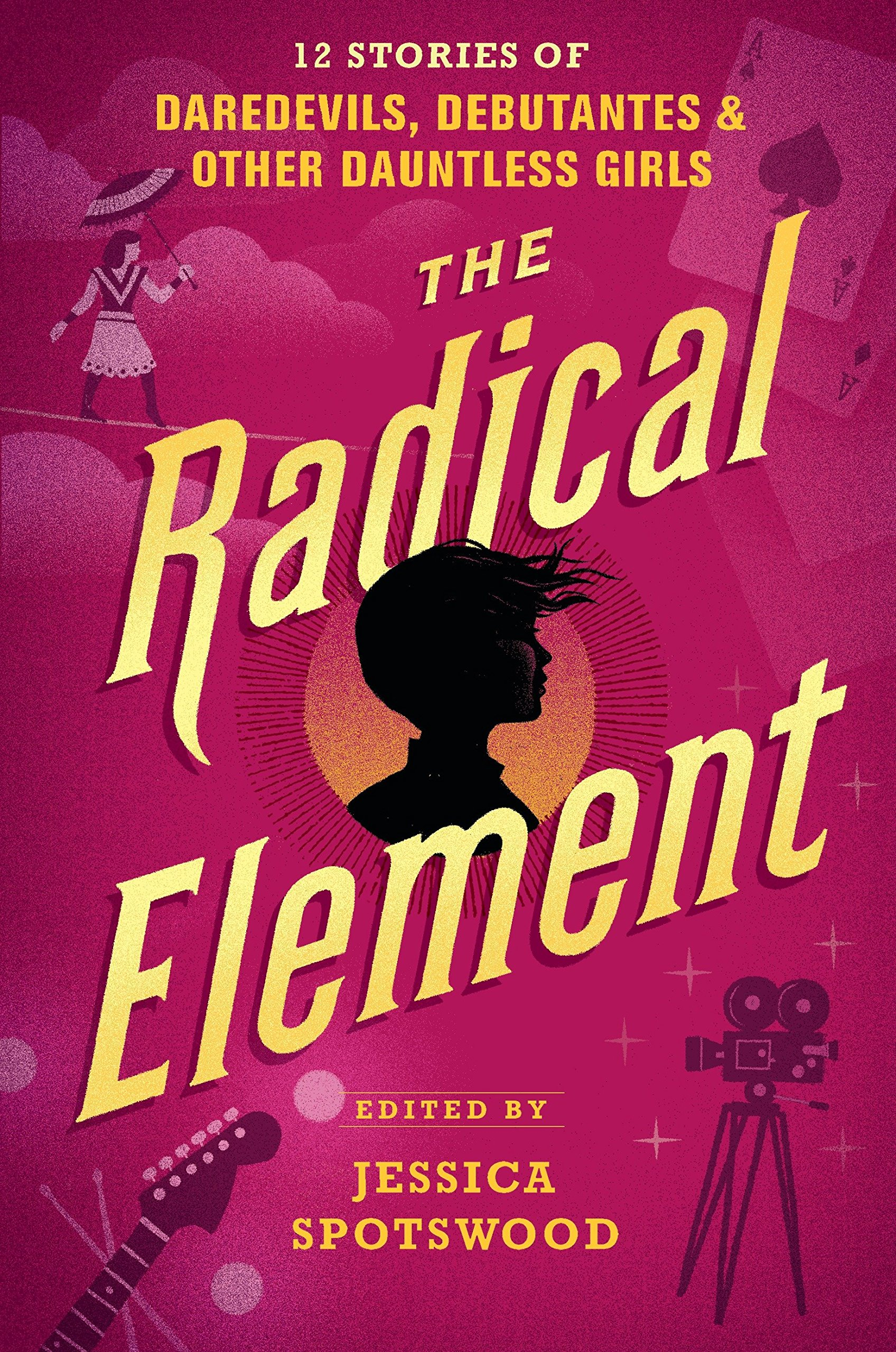 Amazon.com: The Radical Element: 12 Stories of Daredevils, Debutantes & Other  Dauntless Girls (9780763694258): Jessica Spotswood: Books
