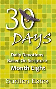 30 Days Month Eight: Daily Devotions Based On Scripture
