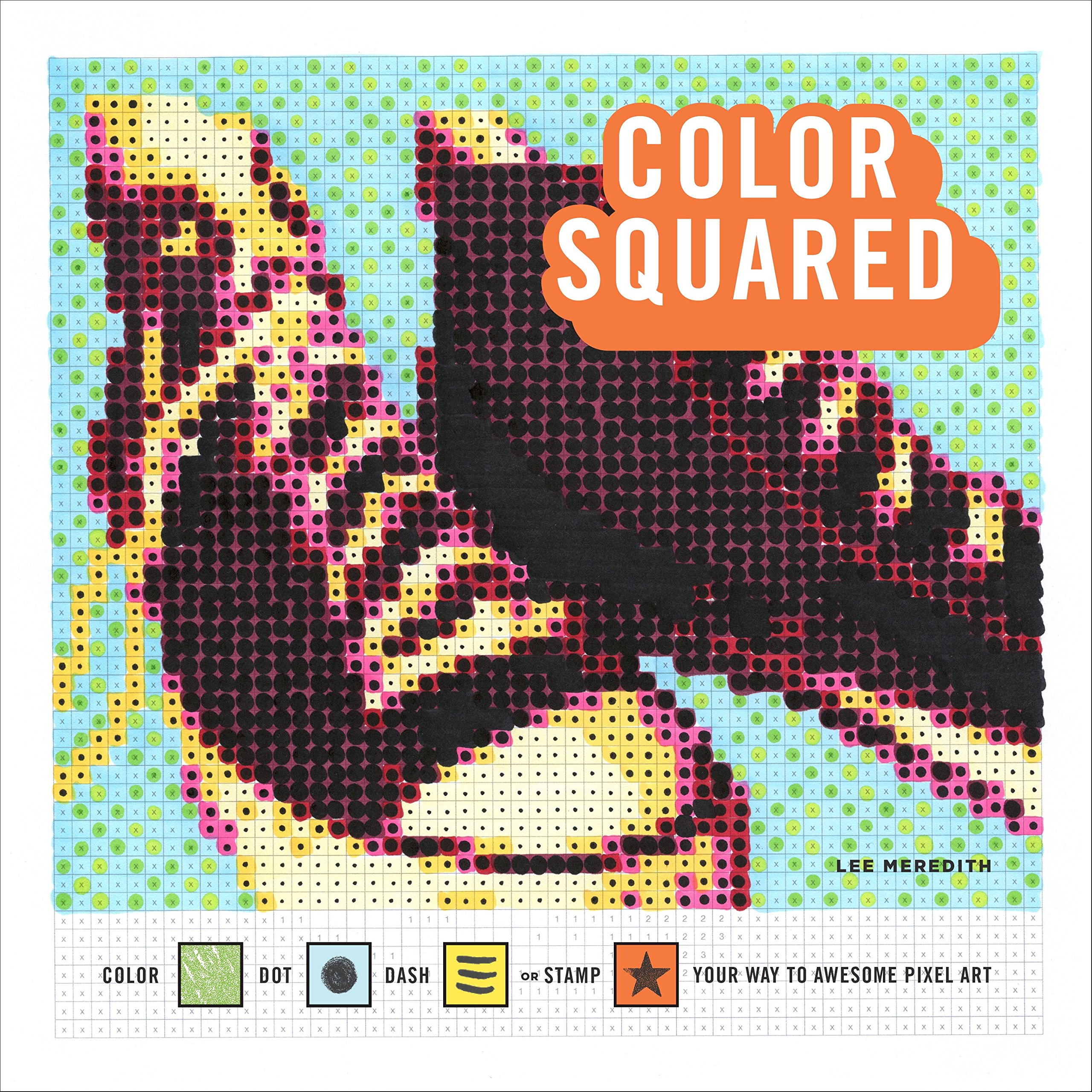 Buy Color Squared Color Dot Dash Or Stamp Your Way To Awesome Pixel Art Book Online At Low Prices In India Color Squared Color Dot Dash Or Stamp Your Way To