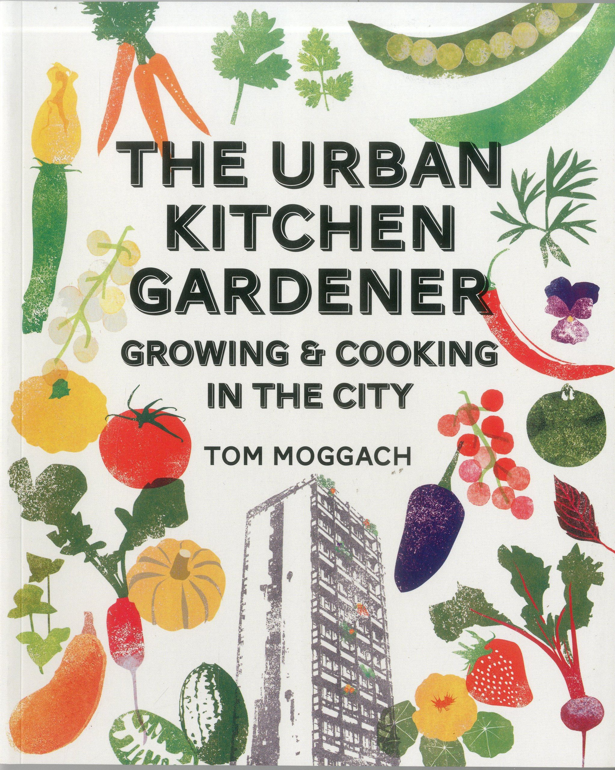 Kitchen Gardener Urban Kitchen Garden Grow And Cook Your Own Food In The City Tom
