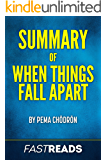 Summary of When Things Fall Apart: by Pema Chodron | Includes Key Takeaways & Analysis