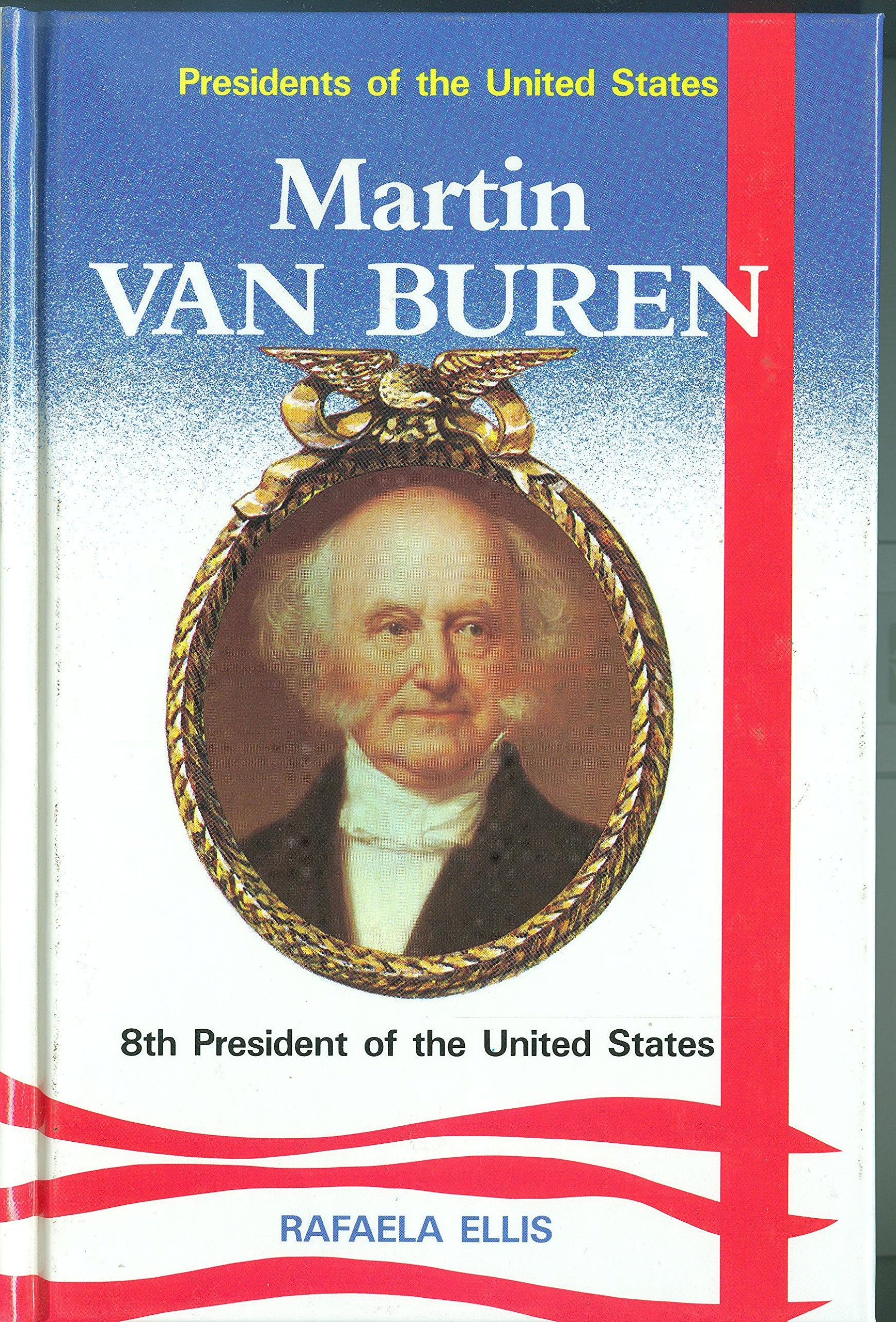 martin van buren 8th president of the united states presidents of the united states rafaela ellis 9780944483121 amazoncom books