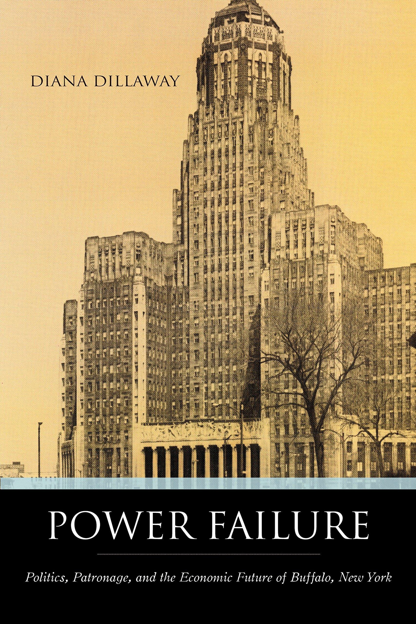 Download Power Failure: Politics, Patronage, And the Economic Future of Buffalo, New York PDF