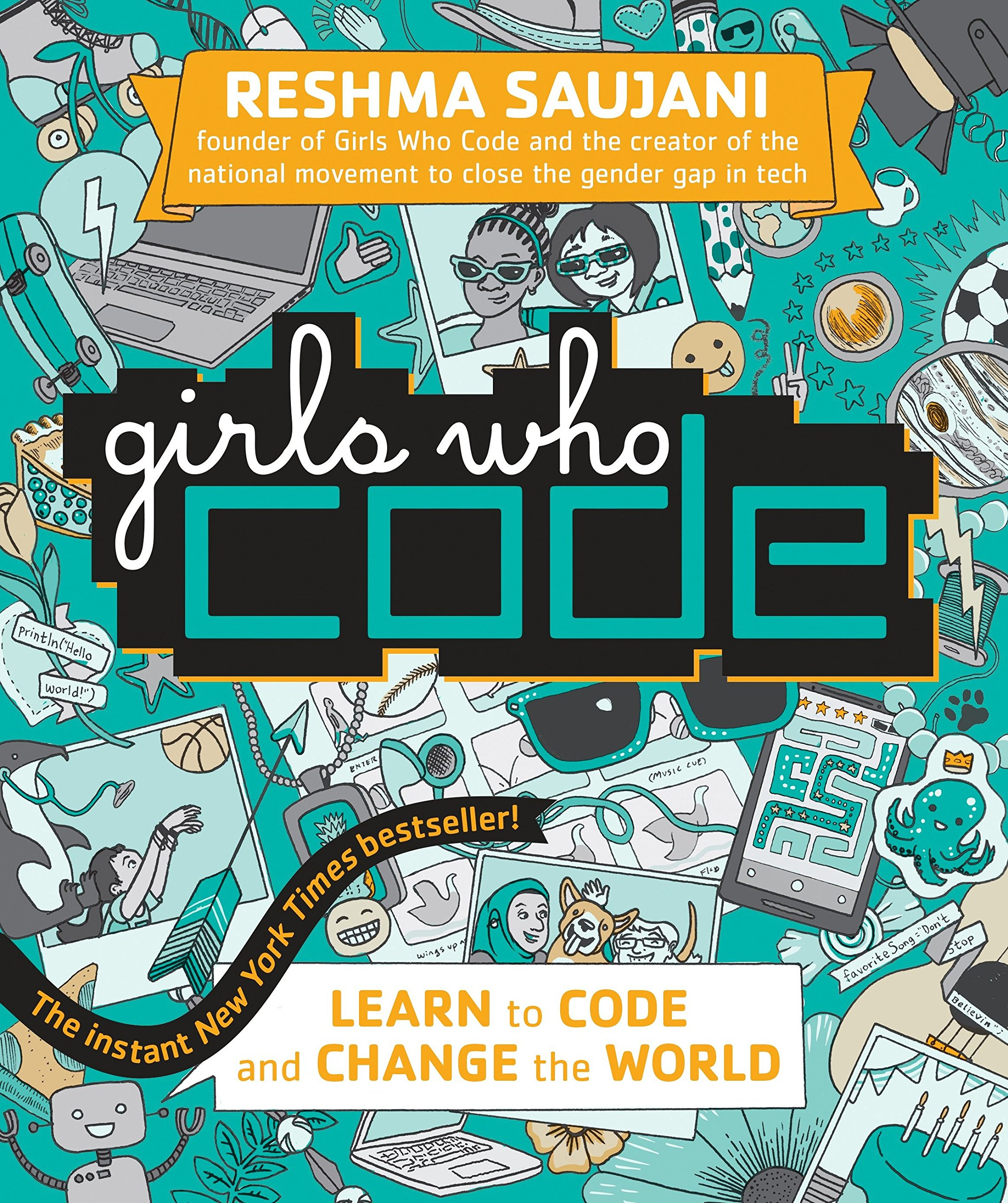 Girls Who Code: Learn to Code and Change the World: Reshma Saujani