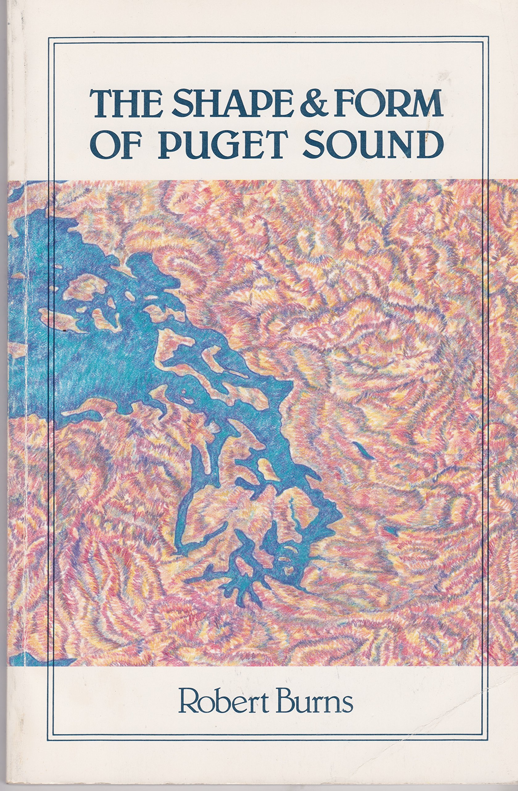Shape and Form of Puget Sound (Washington Sea Grant Publication), Burns, Robert E.