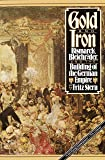 Gold and Iron: Bismark, Bleichroder, and the Building of the German Empire