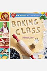 Baking Class: 50 Fun Recipes Kids Will Love to Bake! (Cooking Class) Kindle Edition