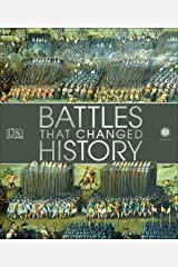 Battles That Changed History: Epic Conflicts Explored and Explained Kindle Edition