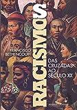 Racismos: Das Cruzadas ao século XX