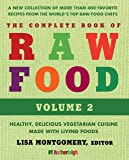 The Complete Book of Raw Food, Volume 2: A New Collection Of More Than 400 Favorite Recipes From The World's Top Raw Food Chefs (The Complete Book of Raw Food Series)