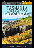 Tasmania, Australia's Island Wilderness: Exploring Australia's Best Kept Travel Secret (Australia Series) (English Edition)
