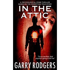 In The Attic (Based On True Crime Book 1)