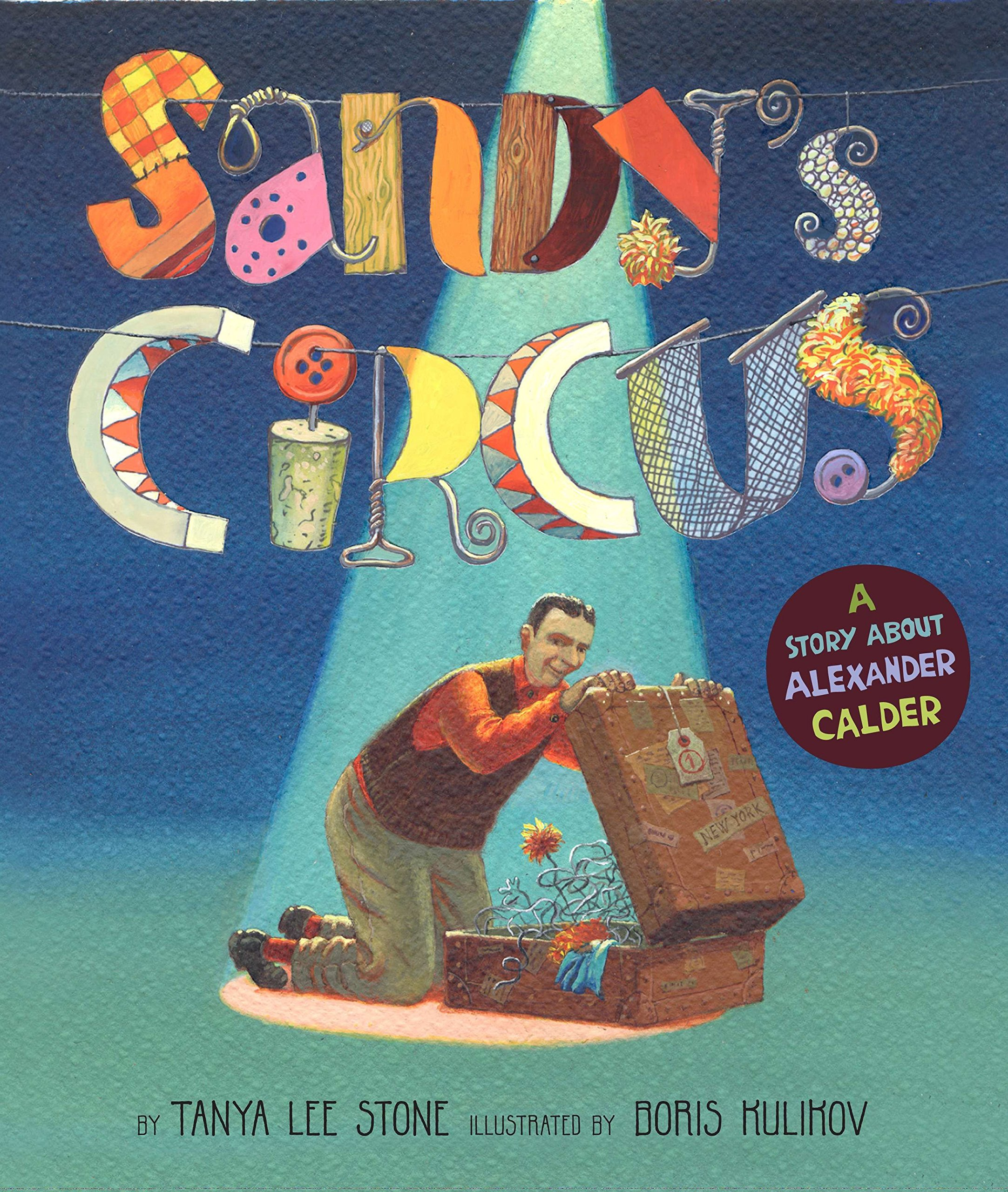 Sandy\'s Circus: A Story About Alexander Calder: Tanya Lee Stone ...