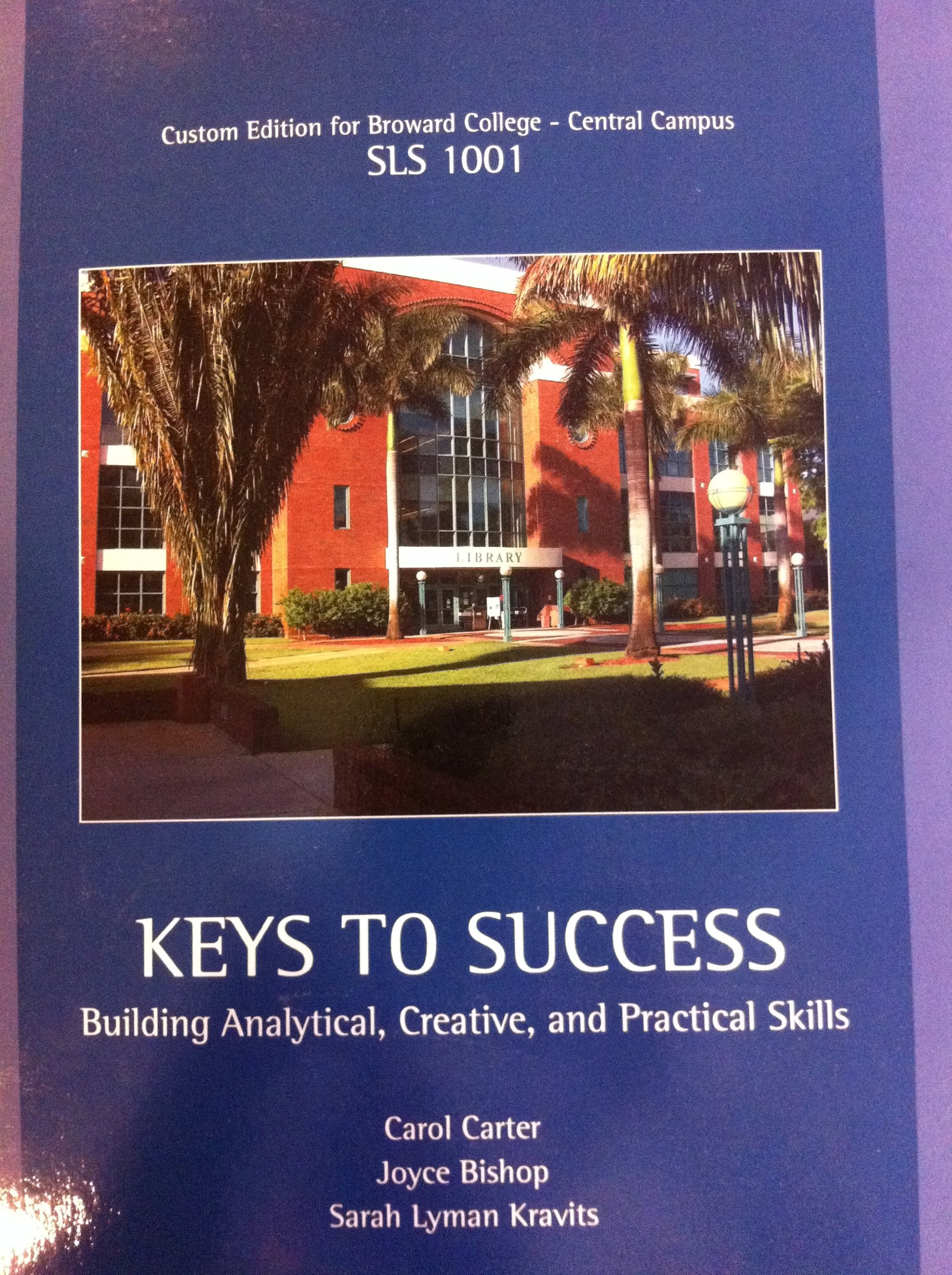 Read Online Keys to Success Building Analytical, Creative, and Practical Skills (Custom Edition for Broward College- Central Campus SLS 1001) pdf epub