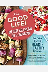 The Good Life! Mediterranean Diet Cookbook: Eat, Drink, and Live a Heart-Healthy Lifestyle Kindle Edition
