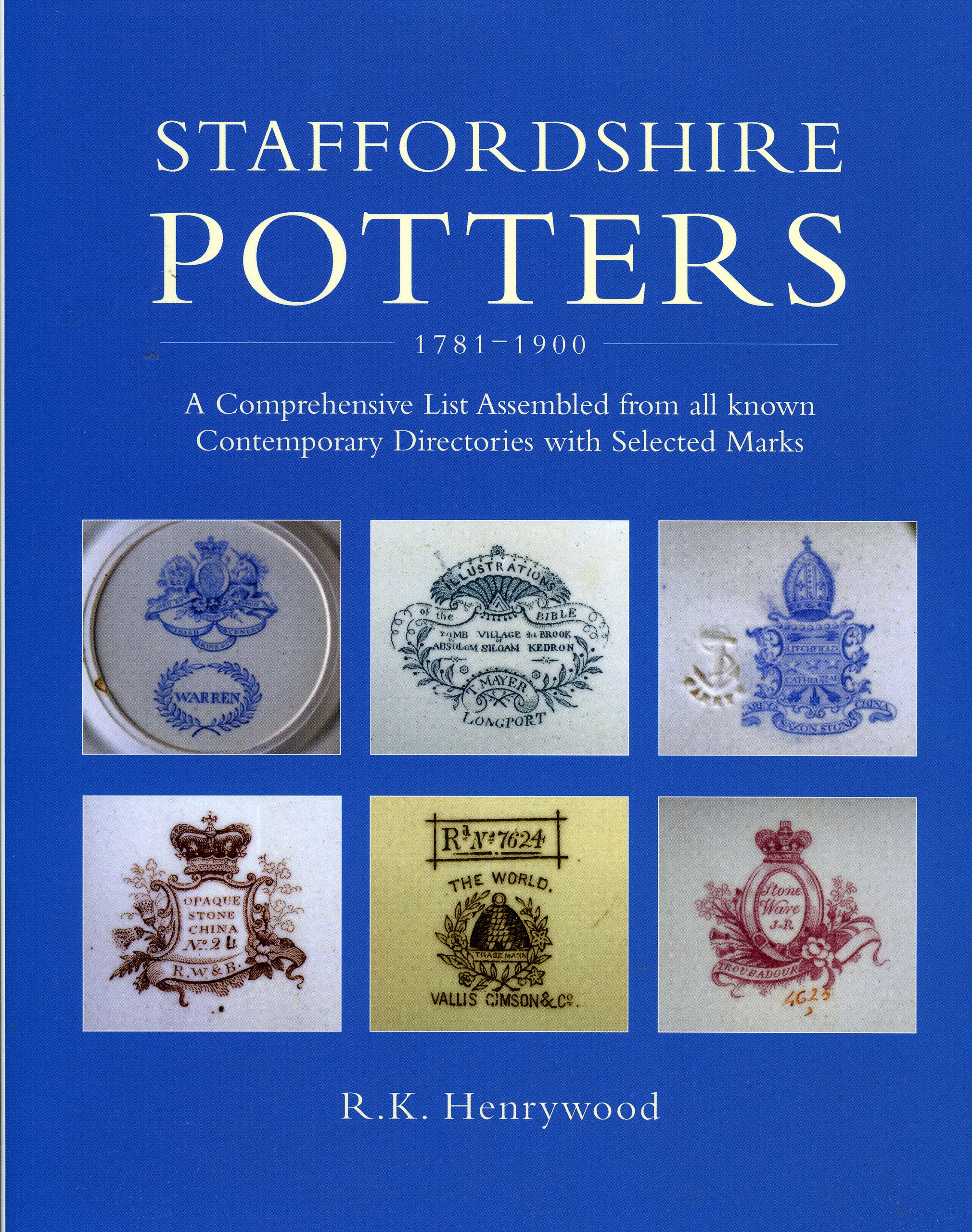Staffordshire Potters, 1781-1900: A Comprehensive List Assembled from All Known Contemporary Directories with Selected Marks