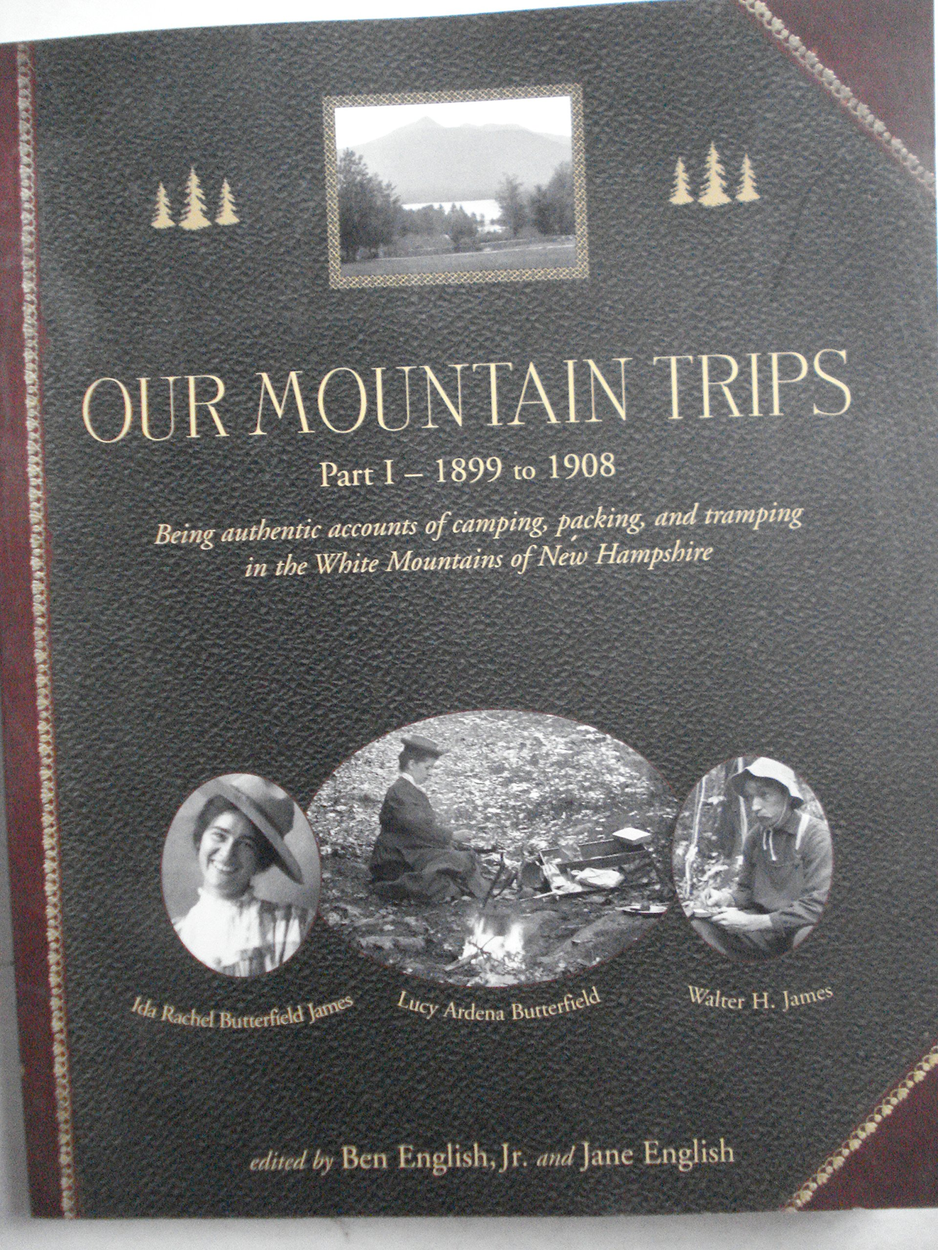 Download Our Mountain Trips 1899 to 1908: Being Authentic Accounts of Camping, Packing, and Tramping in the White Mountains of New Hampshire ebook