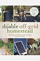 The Doable Off-Grid Homestead: Cultivating a Simple Life by Hand . . . on a Budget Kindle Edition