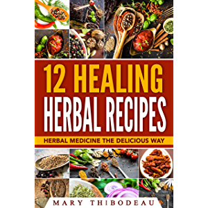 12 Healing Herbal Recipes: Herbal Medicine The Delicious Way