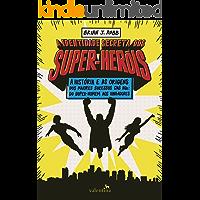 A identidade secreta dos super-heróis: A história e as origens dos maiores sucessos das HQs: do Super-Homem aos…