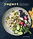 Yogurt: Sweet and Savory Recipes for Breakfast, Lunch, and Dinner