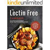 The Lectin Free Cookbook: Easy and Fast Lectin Free Recipes for Your Instant Pot Electric Pressure Cooker