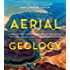Aerial Geology: A High-Altitude Tour of North America's Spectacular Volcanoes, Canyons, Glaciers, Lakes, Craters, and Peaks