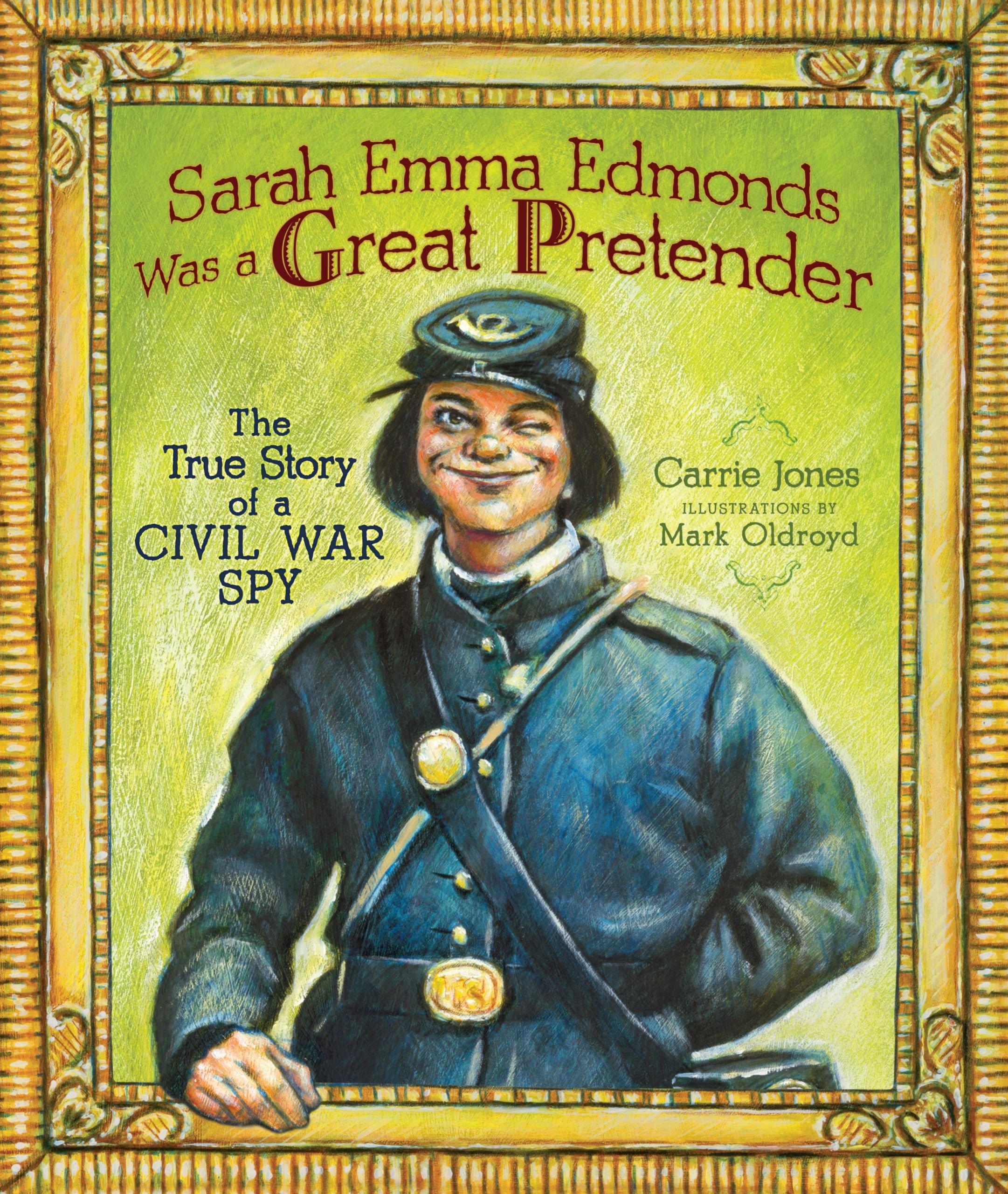 Sarah Emma Edmonds Was a Great Pretender: The True Story of a Civil War Spy (Carolrhoda Picture Books) PDF