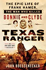 Texas Ranger: The Epic Life of Frank Hamer, the Man Who Killed Bonnie and Clyde Kindle Edition