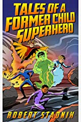 Tales Of A Former Child Superhero (Heroes & Consequences Book 1) Kindle Edition