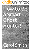 How to Be a Smart Ghost Hunter!