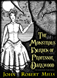 The Monstrous Burden of Professor Darkwood (The Darkwood Tales Book 1)