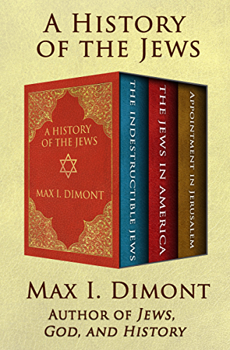 A History of the Jews: The Indestructible Jews; The Jews in America; and Appointment in Jerusalem