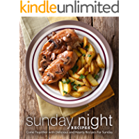 Sunday Night Recipes: Come Together with Delicious and Hearty Recipes For Sunday (English Edition)