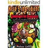 Keto 5-ingredient Cookbook for Beginners: Low carb, Healthy, Natural and Delicious Recipes that Change Your Life