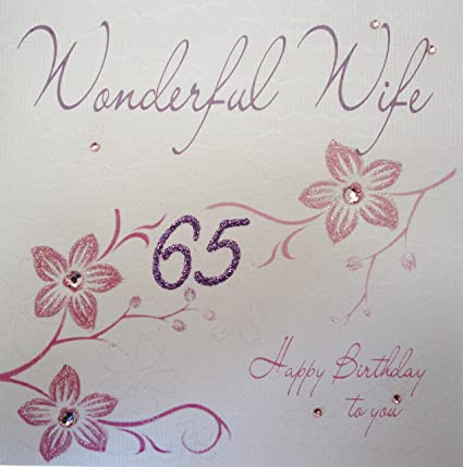WHITE COTTON CARDS Wonderful Wife 65 Happy Handmade 65th Birthday Card Flowers Amazoncouk Kitchen Home
