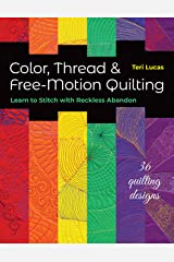 Color, Thread & Free-Motion Quilting: Learn to Stitch with Reckless Abandon Kindle Edition