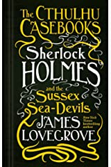 The Cthulhu Casebooks - Sherlock Holmes and the Sussex Sea-Devils Kindle Edition