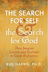 The Search for Self and the Search for God: Three Jungian Lectures and Seminars to Guide the Journey Kindle Edition