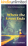 Where the Forest Ends: A Sci-Fi/Fantasy Novel
