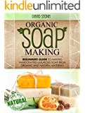 Organic Soap Making: Beginners Guide To Making Handcrafted Luxurious Soap From Organic and Natural Materials (English Edition)