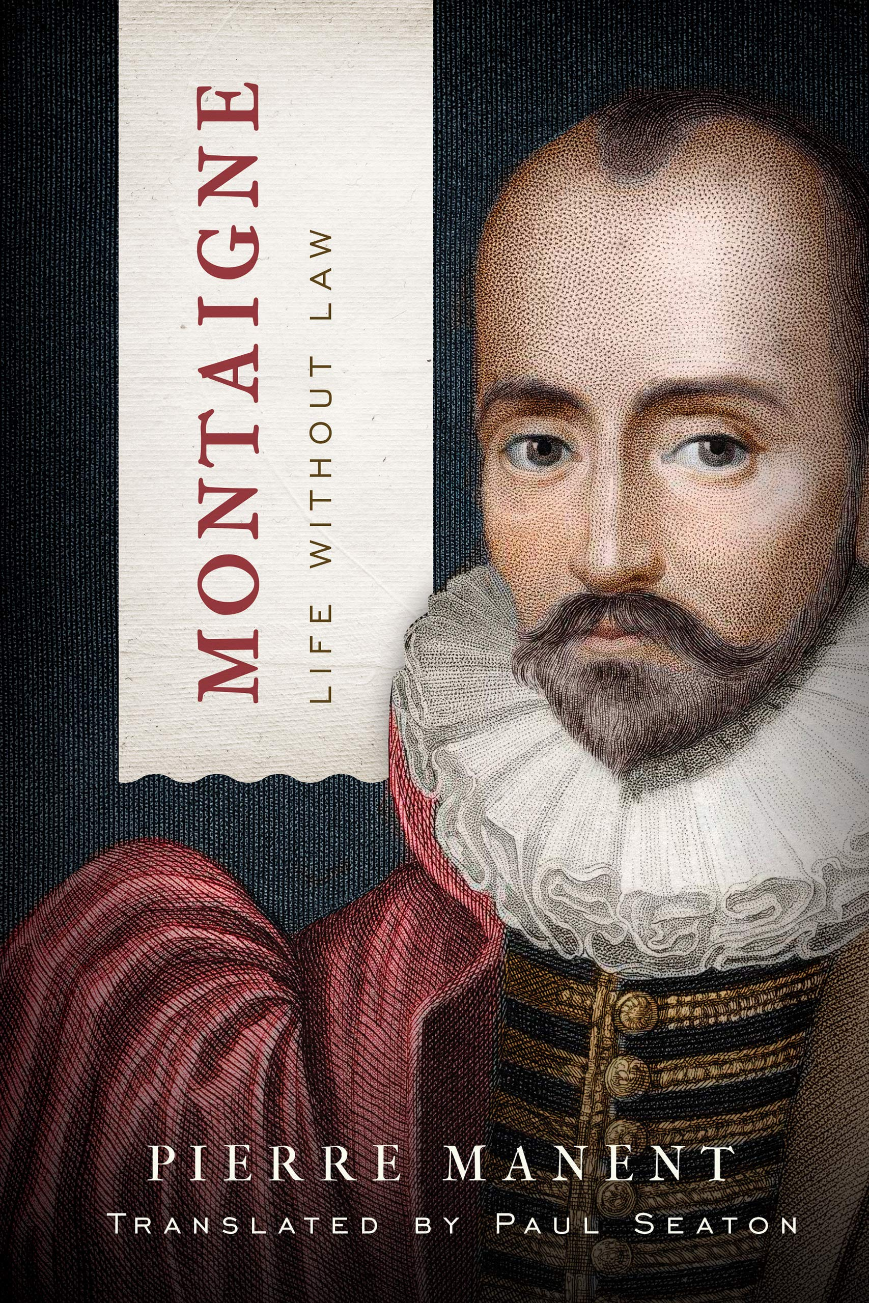 Montaigne Life Without Law Catholic Ideas For A Secular World Manent Pierre Seaton Paul 9780268107819 Amazon Com Books