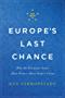 Europe's Last Chance: Why the European States Must Form a More Perfect Union (English Edition)