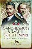 Gandhi, Smuts and Race in the British Empire: Of