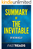 Summary of The Inevitable: by Kevin Kelly | Includes Key Takeaways and Analysis