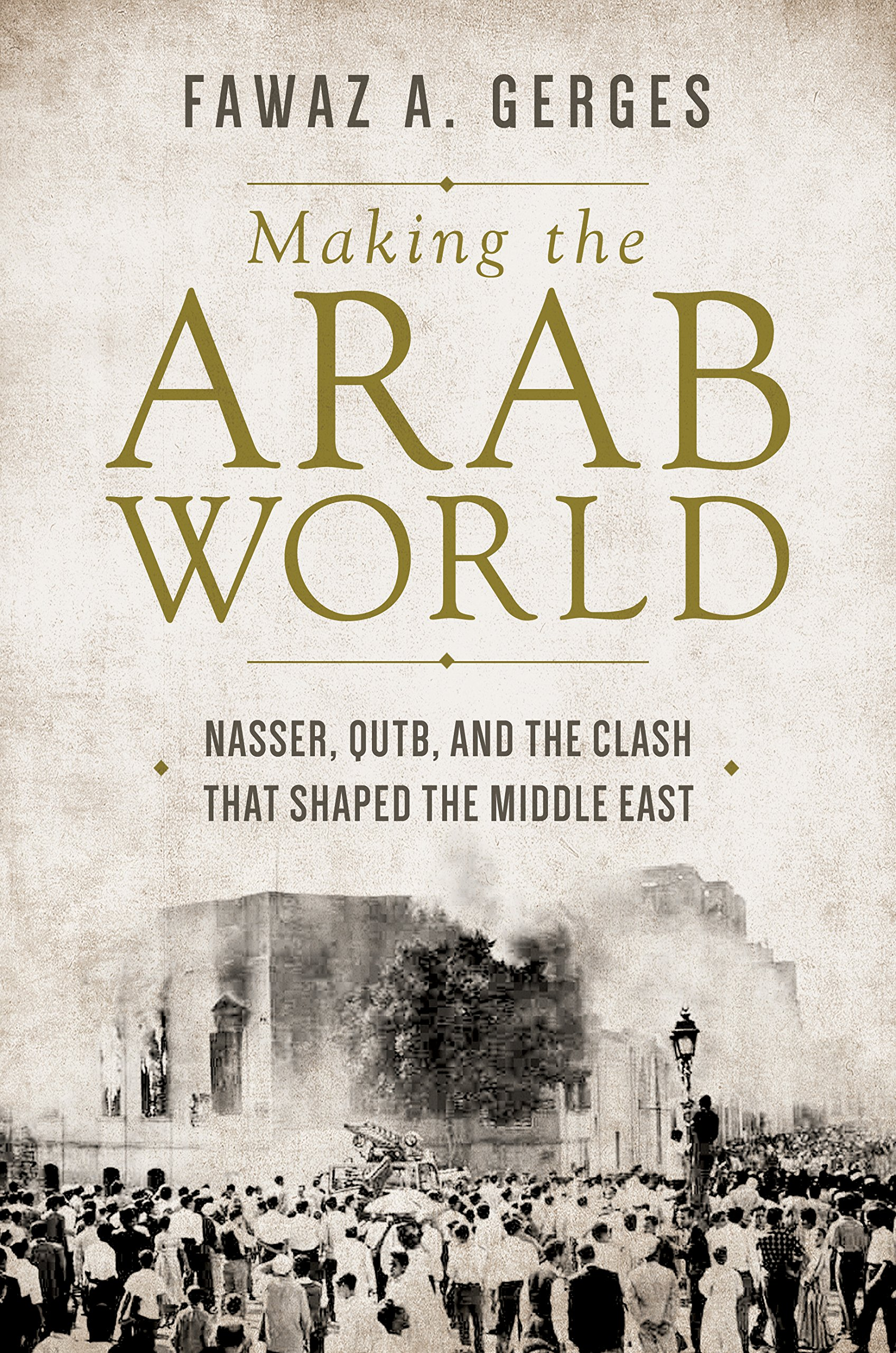 Nasser Qutb and the Clash That Shaped the Middle East Making the Arab World