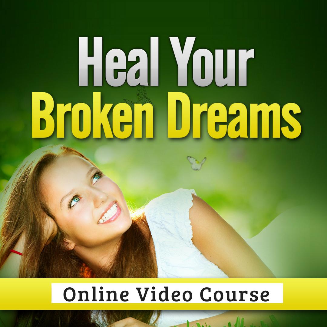 Heal Broken Dreams and Heartache (Online Video Course) [Online Code]